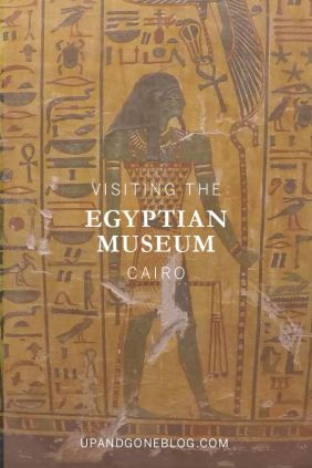 Tips for Exploring the Egyptian Museum - Up and Gone Blog